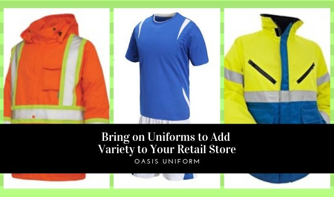 Bring on Uniforms to Add Variety to Your Retail Store!